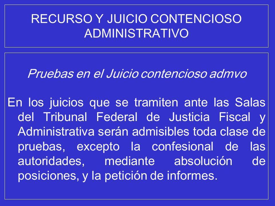 RECURSO Y JUICIO CONTENCIOSO ADMINISTRATIVO Pruebas en el Juicio contencioso admvo En los juicios que se tramiten ante las Salas del Tribunal Federal