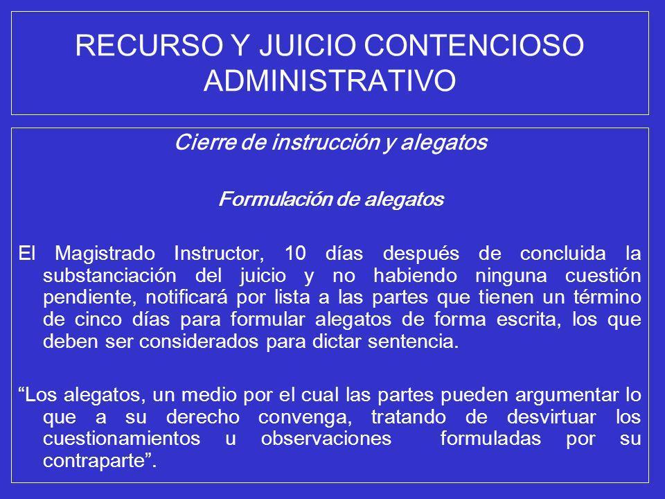 RECURSO Y JUICIO CONTENCIOSO ADMINISTRATIVO Cierre de instrucción y alegatos Formulación de alegatos El Magistrado Instructor, 10 días después de conc