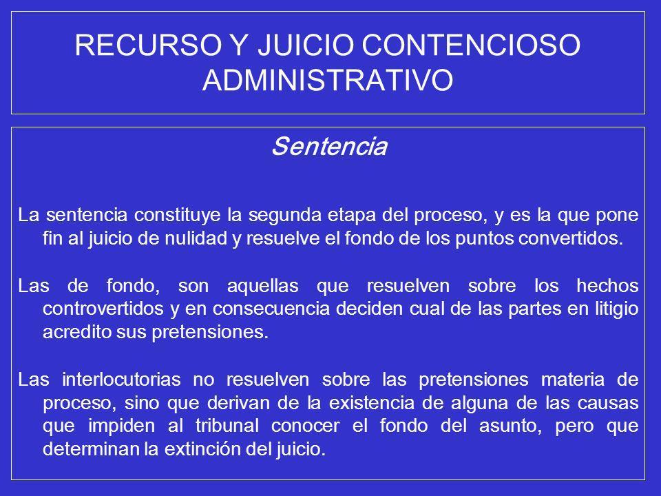 RECURSO Y JUICIO CONTENCIOSO ADMINISTRATIVO Sentencia La sentencia constituye la segunda etapa del proceso, y es la que pone fin al juicio de nulidad