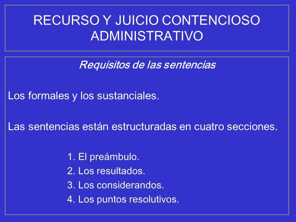 RECURSO Y JUICIO CONTENCIOSO ADMINISTRATIVO Requisitos de las sentencias Los formales y los sustanciales. Las sentencias están estructuradas en cuatro