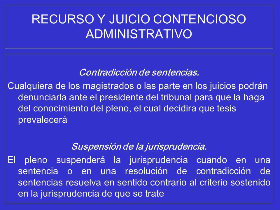 RECURSO Y JUICIO CONTENCIOSO ADMINISTRATIVO Contradicción de sentencias. Cualquiera de los magistrados o las parte en los juicios podrán denunciarla a