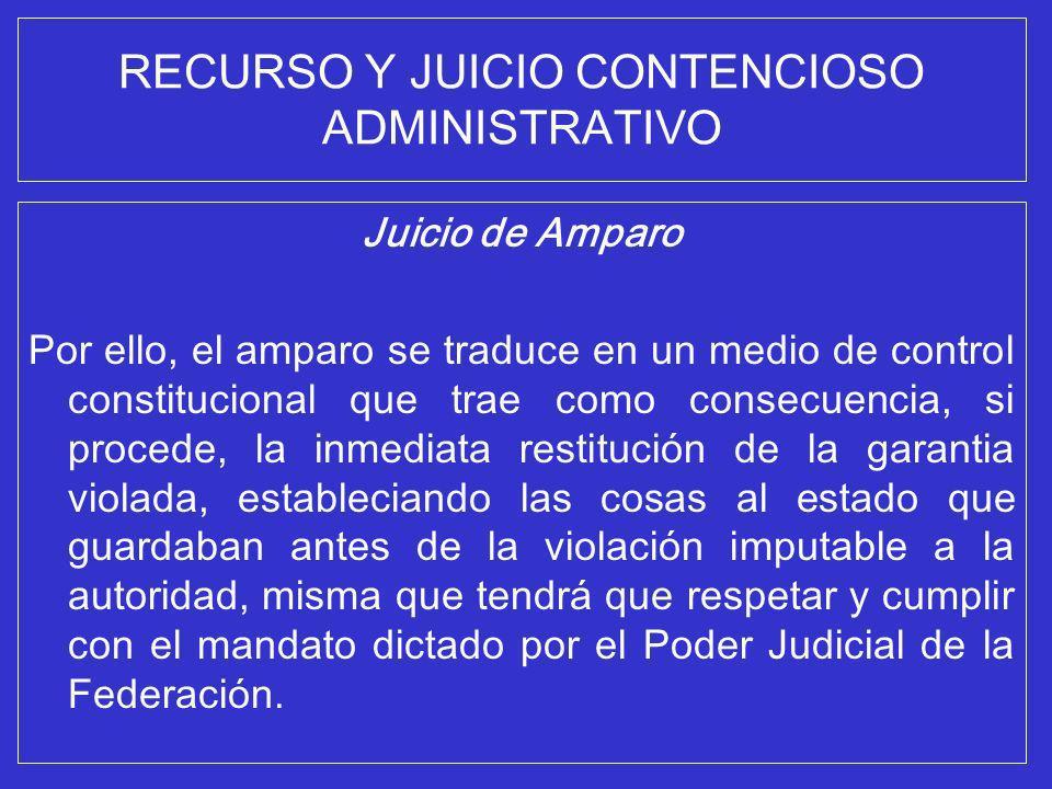 RECURSO Y JUICIO CONTENCIOSO ADMINISTRATIVO Juicio de Amparo Por ello, el amparo se traduce en un medio de control constitucional que trae como consec