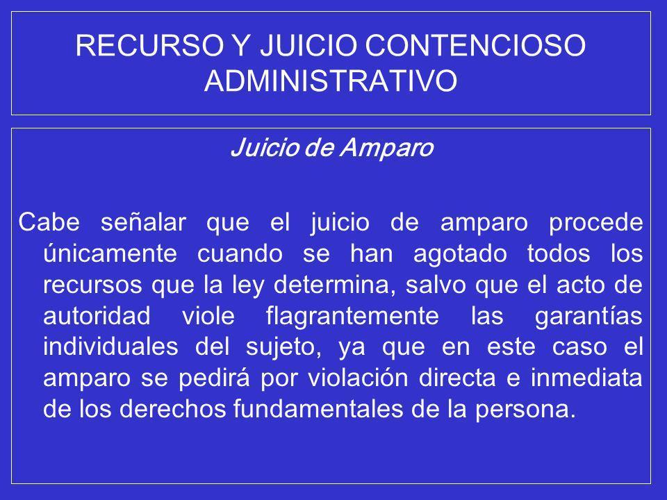 RECURSO Y JUICIO CONTENCIOSO ADMINISTRATIVO Juicio de Amparo Cabe señalar que el juicio de amparo procede únicamente cuando se han agotado todos los r