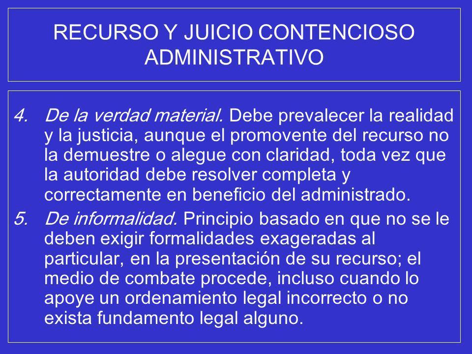 RECURSO Y JUICIO CONTENCIOSO ADMINISTRATIVO 4.De la verdad material. Debe prevalecer la realidad y la justicia, aunque el promovente del recurso no la