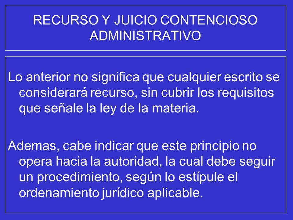 RECURSO Y JUICIO CONTENCIOSO ADMINISTRATIVO Lo anterior no significa que cualquier escrito se considerará recurso, sin cubrir los requisitos que señal