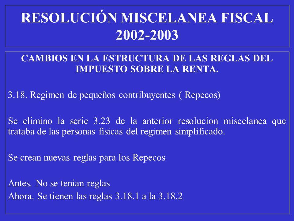 CAMBIOS EN LA ESTRUCTURA DE LAS REGLAS DEL IMPUESTO SOBRE LA RENTA. 3.18. Regimen de pequeños contribuyentes ( Repecos) Se elimino la serie 3.23 de la