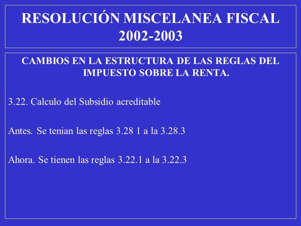 CAMBIOS EN LA ESTRUCTURA DE LAS REGLAS DEL IMPUESTO SOBRE LA RENTA. 3.22. Calculo del Subsidio acreditable Antes. Se tenian las reglas 3.28 1 a la 3.2