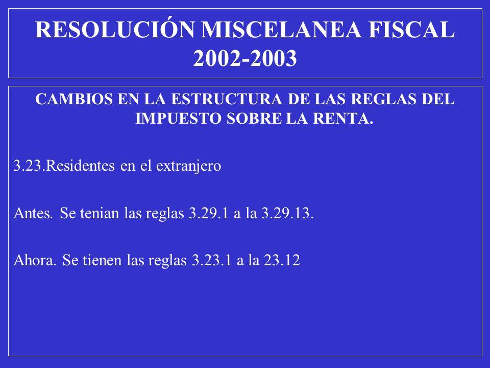 CAMBIOS EN LA ESTRUCTURA DE LAS REGLAS DEL IMPUESTO SOBRE LA RENTA. 3.23.Residentes en el extranjero Antes. Se tenian las reglas 3.29.1 a la 3.29.13.