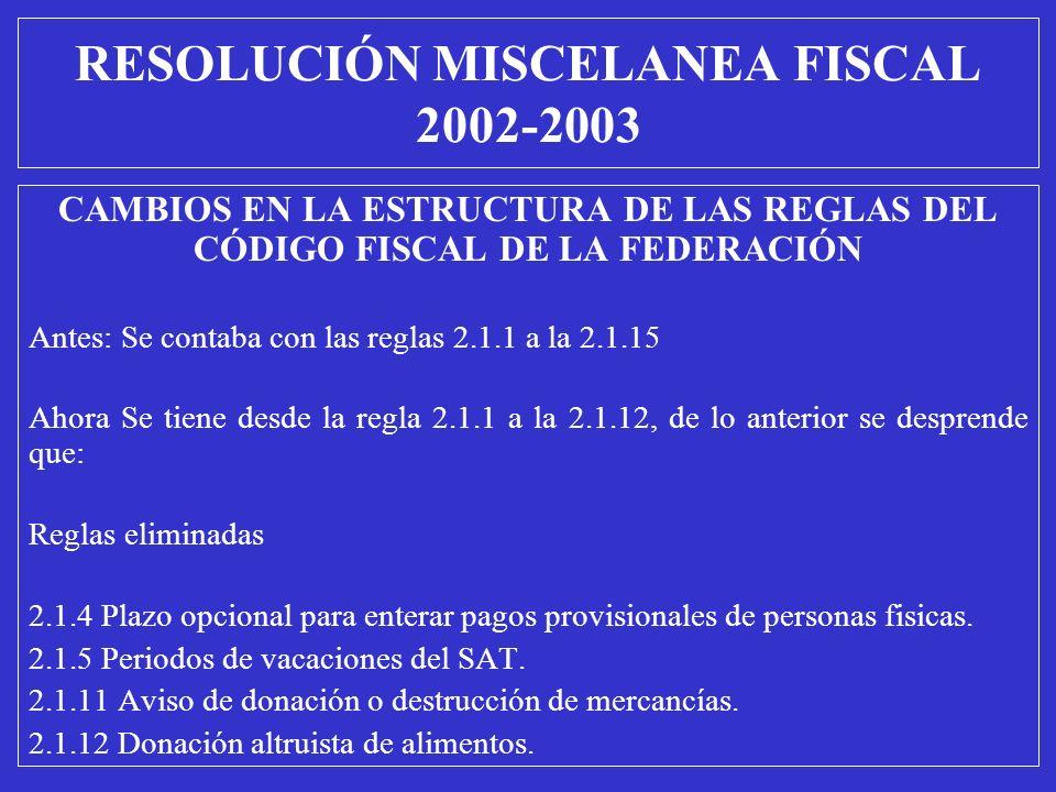 RESOLUCIÓN MISCELANEA FISCAL 2002-2003 CAMBIOS EN LA ESTRUCTURA DE LAS REGLAS DEL CÓDIGO FISCAL DE LA FEDERACIÓN Antes: Se contaba con las reglas 2.1.