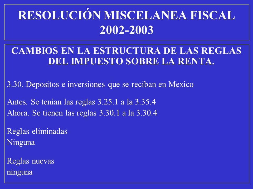 CAMBIOS EN LA ESTRUCTURA DE LAS REGLAS DEL IMPUESTO SOBRE LA RENTA. 3.30. Depositos e inversiones que se reciban en Mexico Antes. Se tenian las reglas