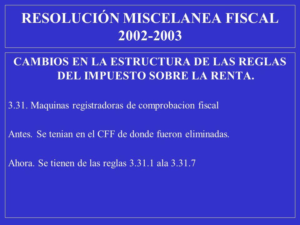 CAMBIOS EN LA ESTRUCTURA DE LAS REGLAS DEL IMPUESTO SOBRE LA RENTA. 3.31. Maquinas registradoras de comprobacion fiscal Antes. Se tenian en el CFF de