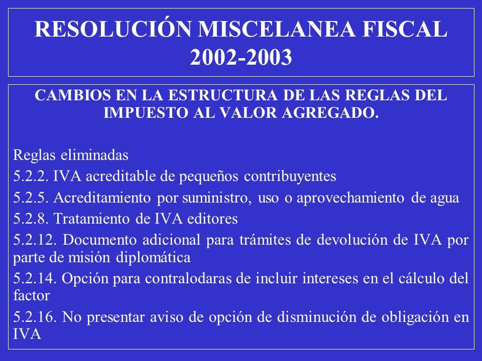 CAMBIOS EN LA ESTRUCTURA DE LAS REGLAS DEL IMPUESTO AL VALOR AGREGADO. Reglas eliminadas 5.2.2. IVA acreditable de pequeños contribuyentes 5.2.5. Acre