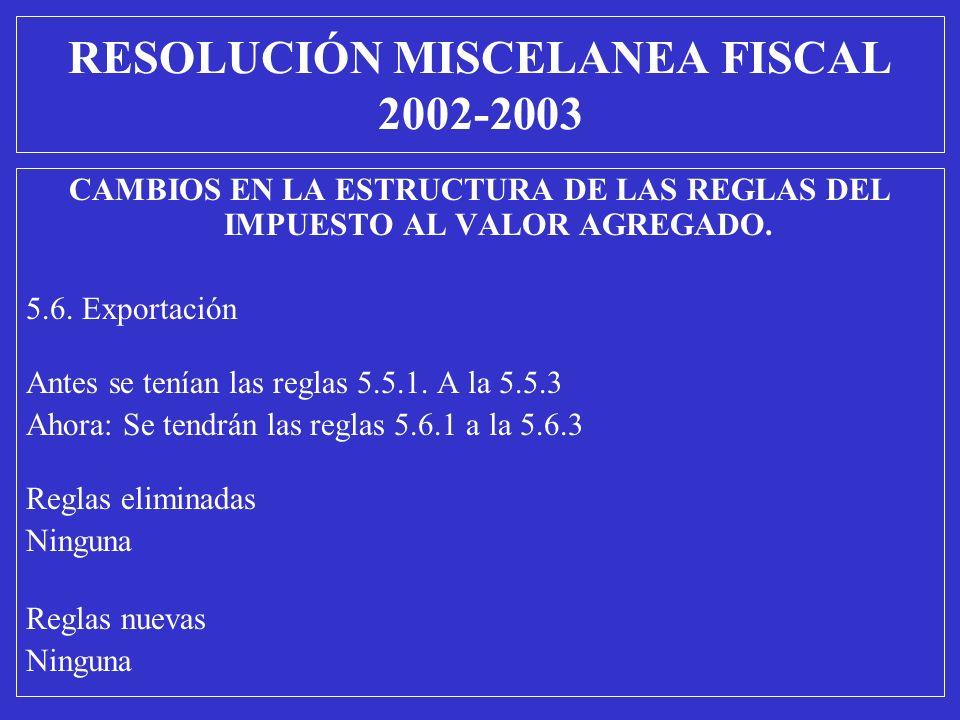 CAMBIOS EN LA ESTRUCTURA DE LAS REGLAS DEL IMPUESTO AL VALOR AGREGADO. 5.6. Exportación Antes se tenían las reglas 5.5.1. A la 5.5.3 Ahora: Se tendrán