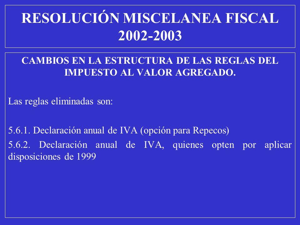 CAMBIOS EN LA ESTRUCTURA DE LAS REGLAS DEL IMPUESTO AL VALOR AGREGADO. Las reglas eliminadas son: 5.6.1. Declaración anual de IVA (opción para Repecos