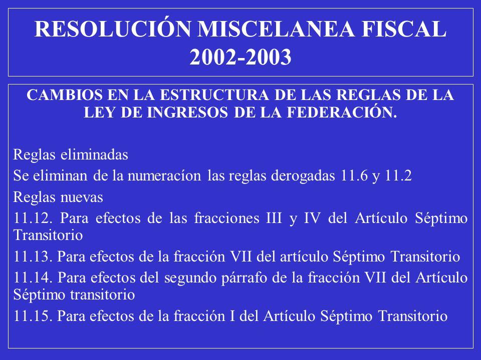 CAMBIOS EN LA ESTRUCTURA DE LAS REGLAS DE LA LEY DE INGRESOS DE LA FEDERACIÓN. Reglas eliminadas Se eliminan de la numeracíon las reglas derogadas 11.