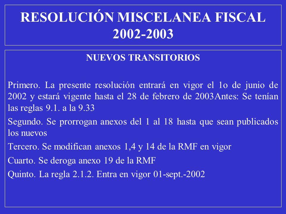 NUEVOS TRANSITORIOS Primero. La presente resolución entrará en vigor el 1o de junio de 2002 y estará vigente hasta el 28 de febrero de 2003Antes: Se t
