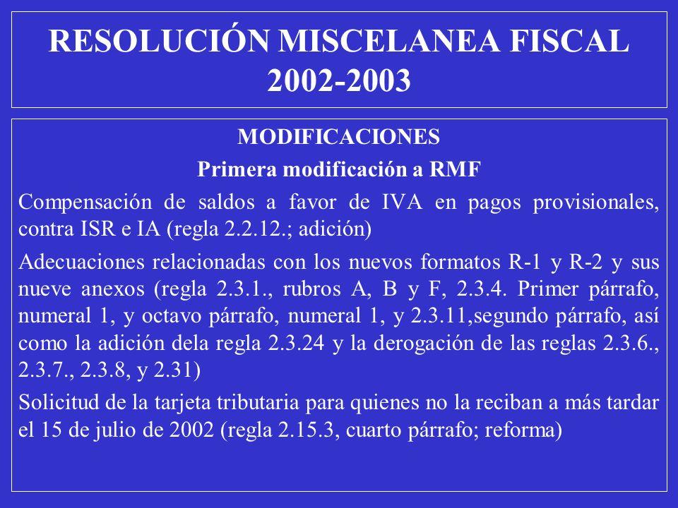 MODIFICACIONES Primera modificación a RMF Compensación de saldos a favor de IVA en pagos provisionales, contra ISR e IA (regla 2.2.12.; adición) Adecu