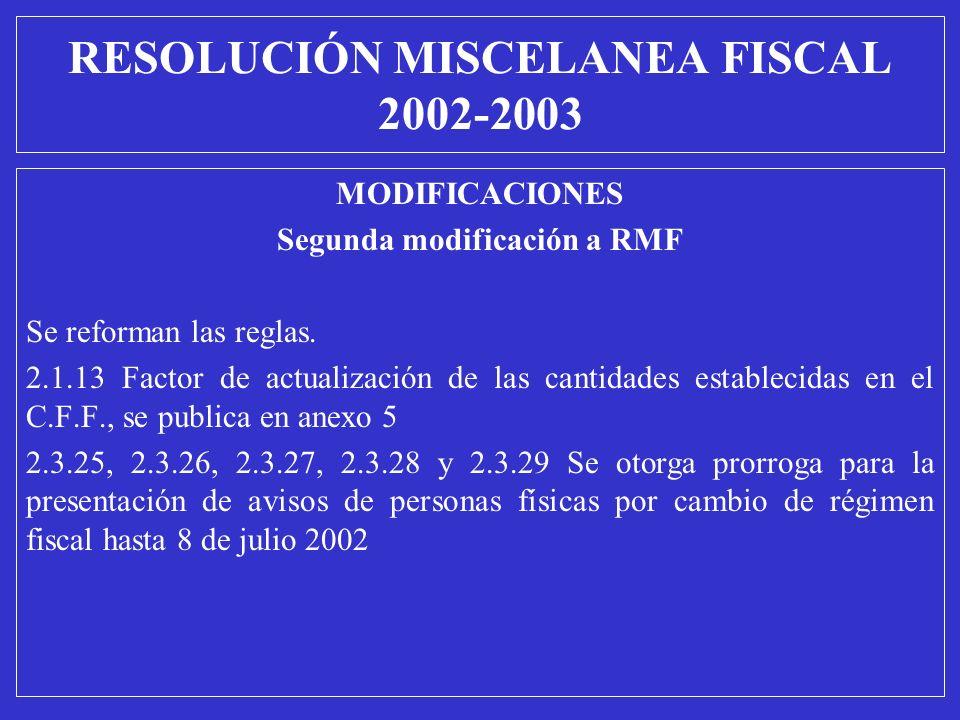 MODIFICACIONES Segunda modificación a RMF Se reforman las reglas. 2.1.13 Factor de actualización de las cantidades establecidas en el C.F.F., se publi