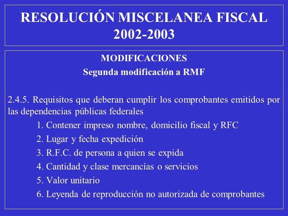 MODIFICACIONES Segunda modificación a RMF 2.4.5. Requisitos que deberan cumplir los comprobantes emitidos por las dependencias públicas federales 1. C