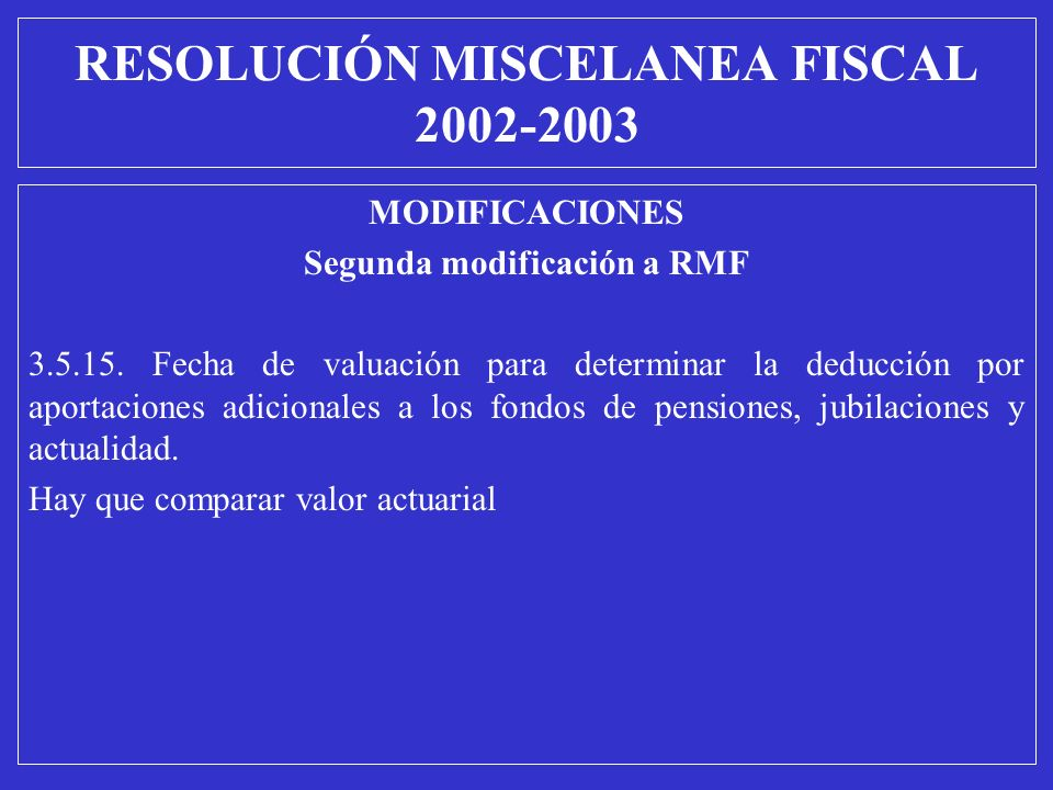 MODIFICACIONES Segunda modificación a RMF 3.5.15. Fecha de valuación para determinar la deducción por aportaciones adicionales a los fondos de pension