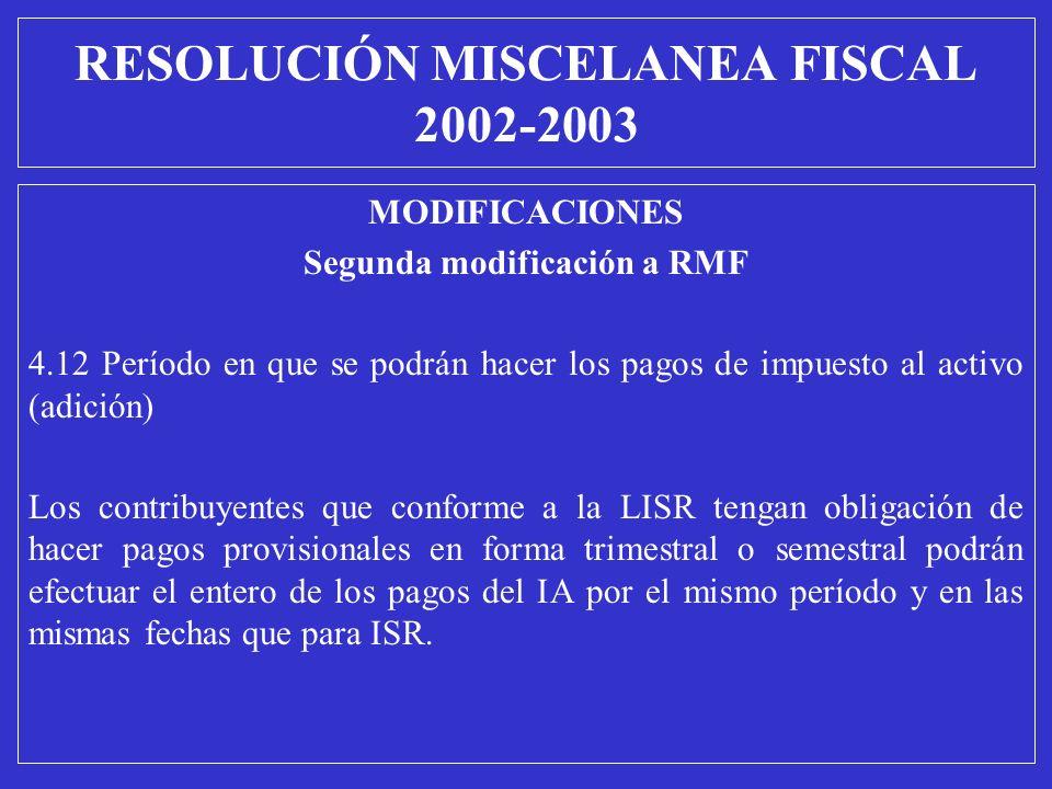 MODIFICACIONES Segunda modificación a RMF 4.12 Período en que se podrán hacer los pagos de impuesto al activo (adición) Los contribuyentes que conform