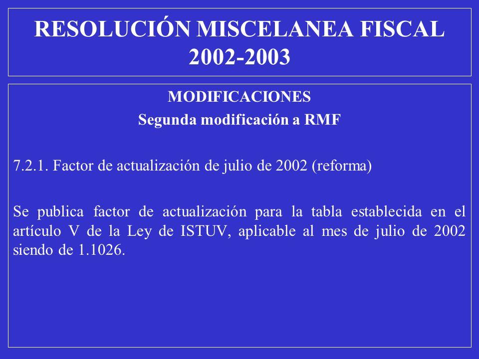 MODIFICACIONES Segunda modificación a RMF 7.2.1. Factor de actualización de julio de 2002 (reforma) Se publica factor de actualización para la tabla e