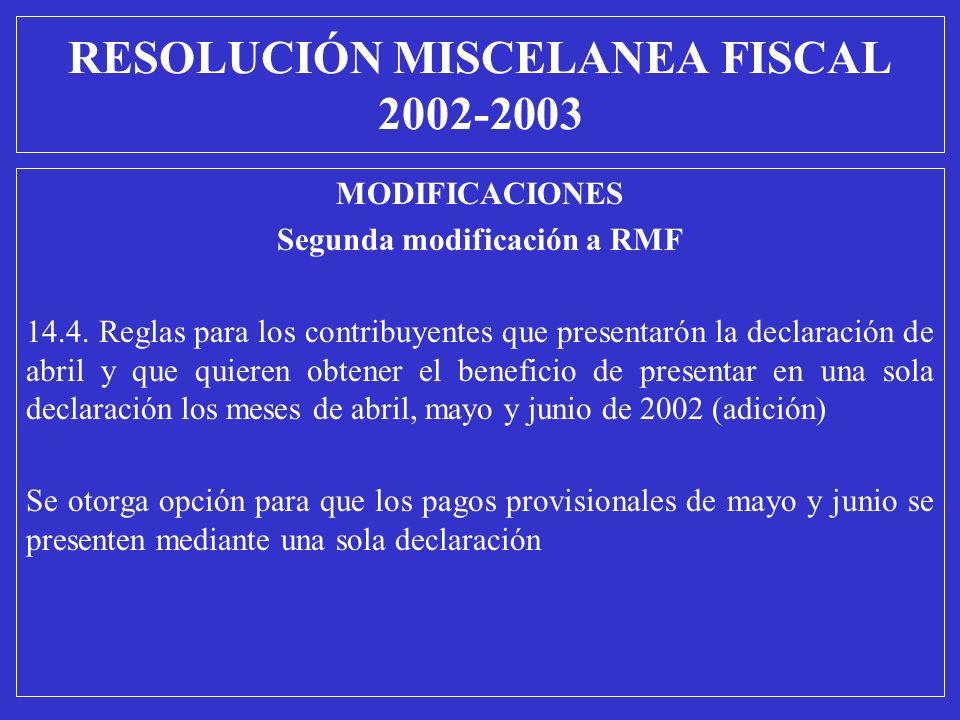 MODIFICACIONES Segunda modificación a RMF 14.4. Reglas para los contribuyentes que presentarón la declaración de abril y que quieren obtener el benefi