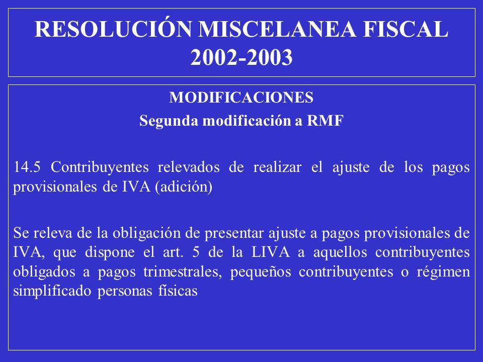 MODIFICACIONES Segunda modificación a RMF 14.5 Contribuyentes relevados de realizar el ajuste de los pagos provisionales de IVA (adición) Se releva de