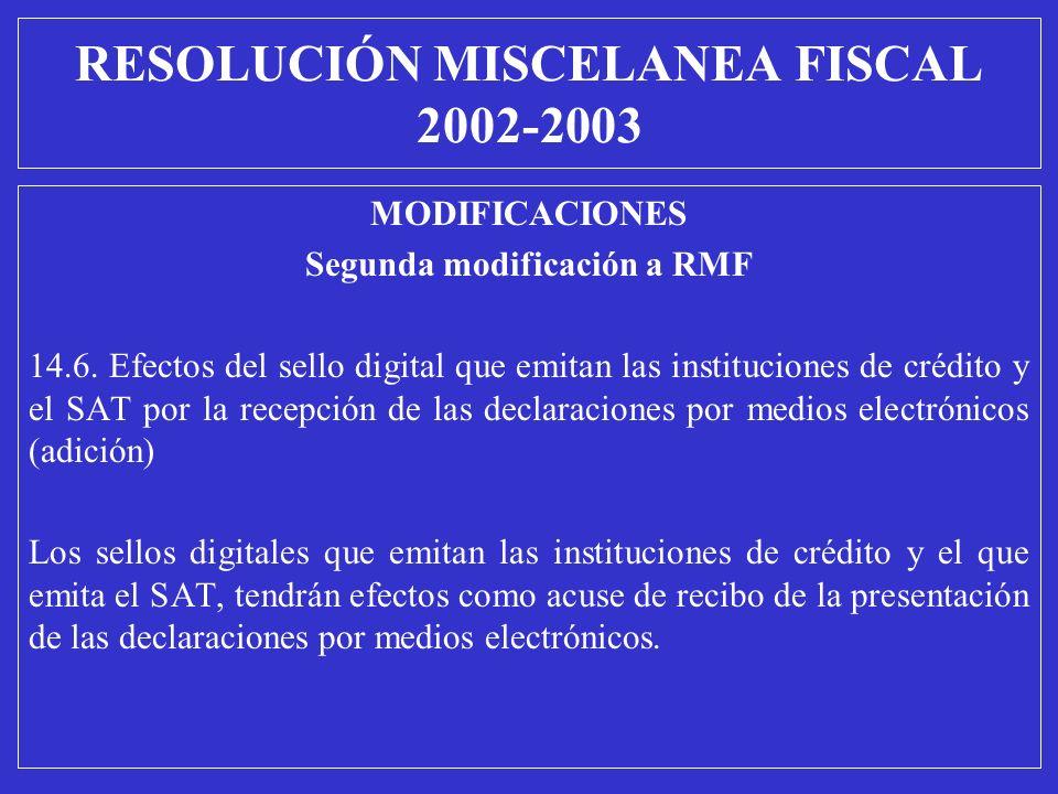 MODIFICACIONES Segunda modificación a RMF 14.6. Efectos del sello digital que emitan las instituciones de crédito y el SAT por la recepción de las dec