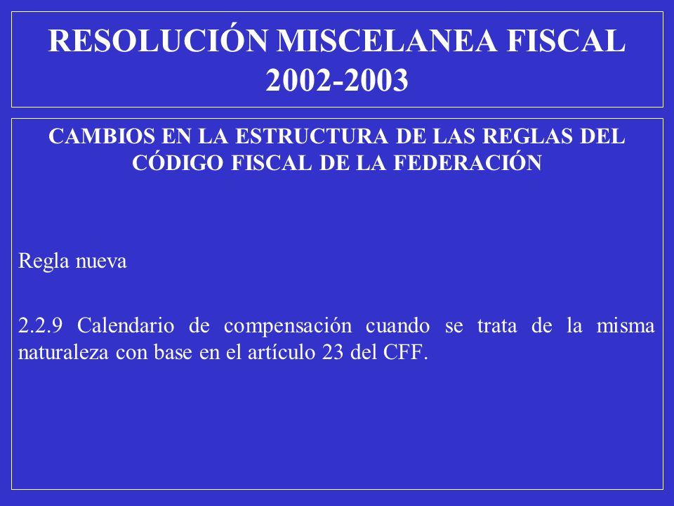 RESOLUCIÓN MISCELANEA FISCAL 2002-2003 CAMBIOS EN LA ESTRUCTURA DE LAS REGLAS DEL CÓDIGO FISCAL DE LA FEDERACIÓN Regla nueva 2.2.9 Calendario de compe