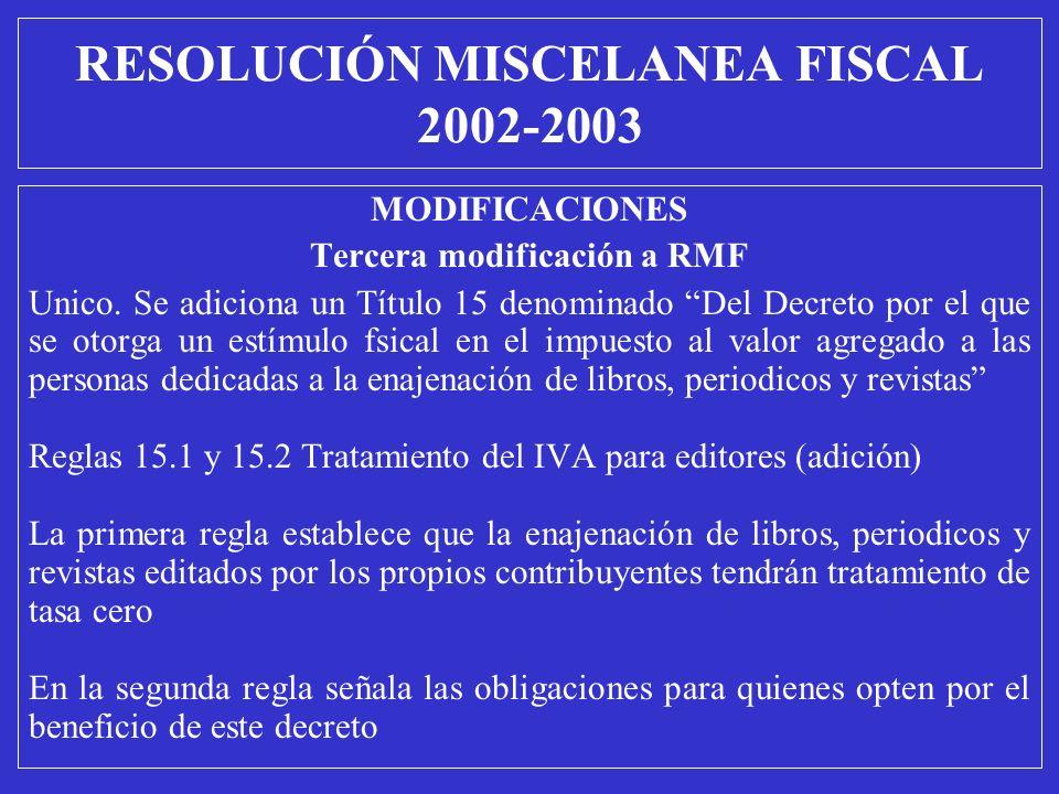 MODIFICACIONES Tercera modificación a RMF Unico. Se adiciona un Título 15 denominado Del Decreto por el que se otorga un estímulo fsical en el impuest