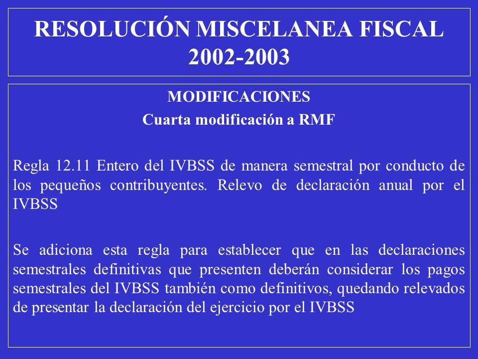MODIFICACIONES Cuarta modificación a RMF Regla 12.11 Entero del IVBSS de manera semestral por conducto de los pequeños contribuyentes. Relevo de decla