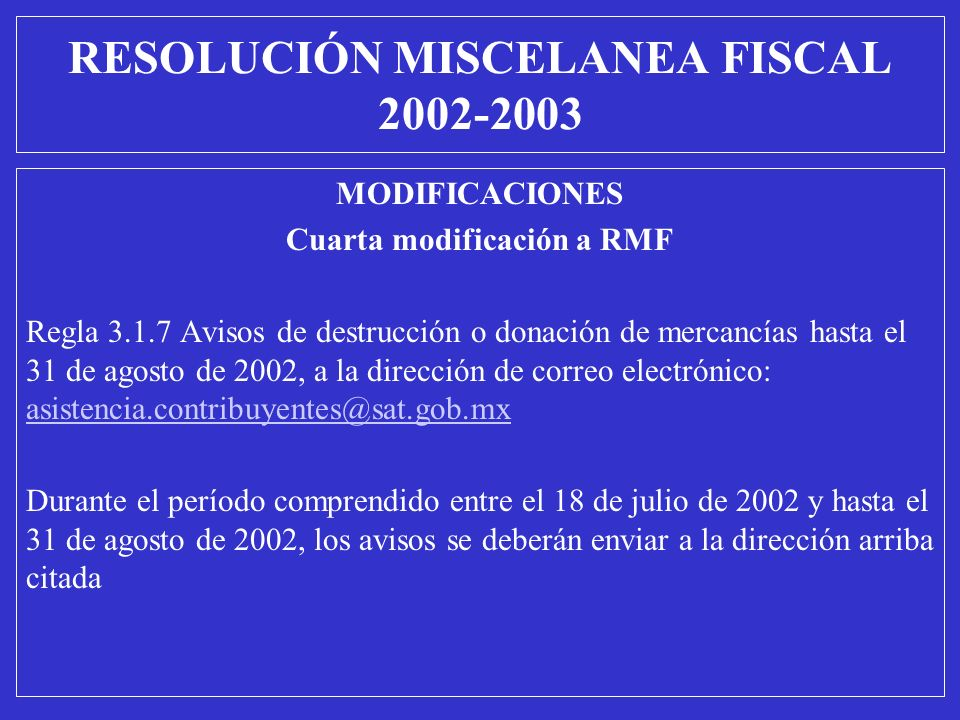 MODIFICACIONES Cuarta modificación a RMF Regla 3.1.7 Avisos de destrucción o donación de mercancías hasta el 31 de agosto de 2002, a la dirección de c