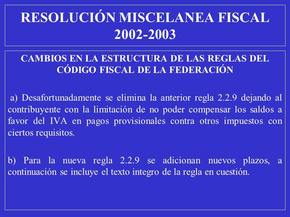 CAMBIOS EN LA ESTRUCTURA DE LAS REGLAS DEL CÓDIGO FISCAL DE LA FEDERACIÓN a) Desafortunadamente se elimina la anterior regla 2.2.9 dejando al contribu