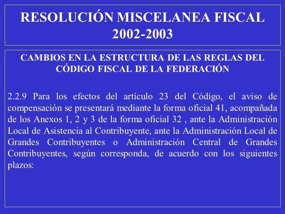 CAMBIOS EN LA ESTRUCTURA DE LAS REGLAS DEL CÓDIGO FISCAL DE LA FEDERACIÓN 2.2.9 Para los efectos del artículo 23 del Código, el aviso de compensación