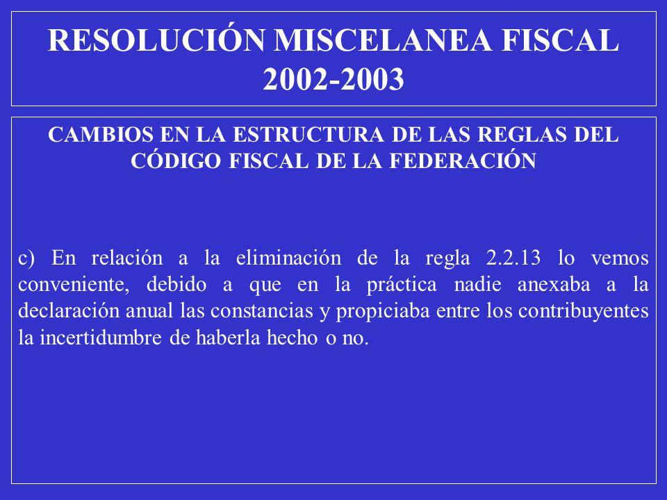 CAMBIOS EN LA ESTRUCTURA DE LAS REGLAS DEL CÓDIGO FISCAL DE LA FEDERACIÓN c) En relación a la eliminación de la regla 2.2.13 lo vemos conveniente, deb