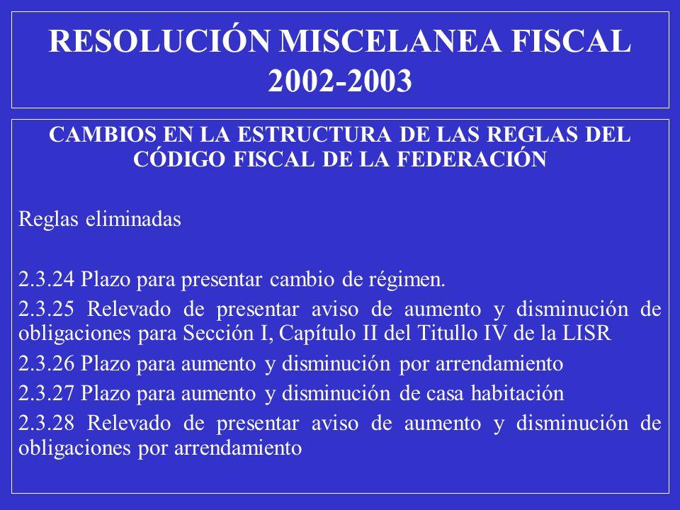 CAMBIOS EN LA ESTRUCTURA DE LAS REGLAS DEL CÓDIGO FISCAL DE LA FEDERACIÓN Reglas eliminadas 2.3.24 Plazo para presentar cambio de régimen. 2.3.25 Rele