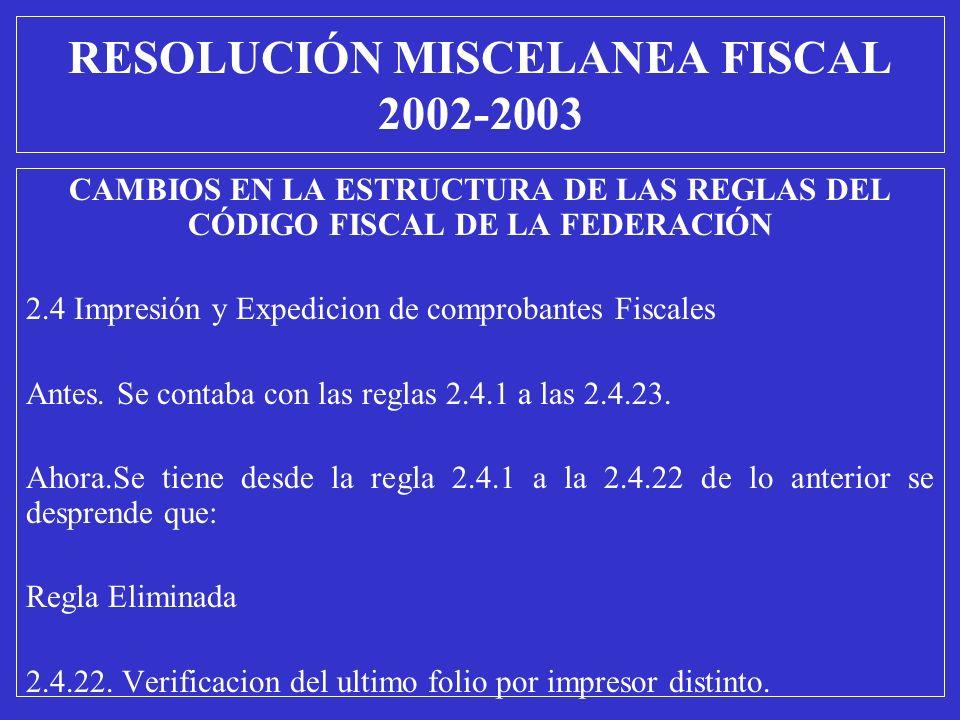 CAMBIOS EN LA ESTRUCTURA DE LAS REGLAS DEL CÓDIGO FISCAL DE LA FEDERACIÓN 2.4 Impresión y Expedicion de comprobantes Fiscales Antes. Se contaba con la