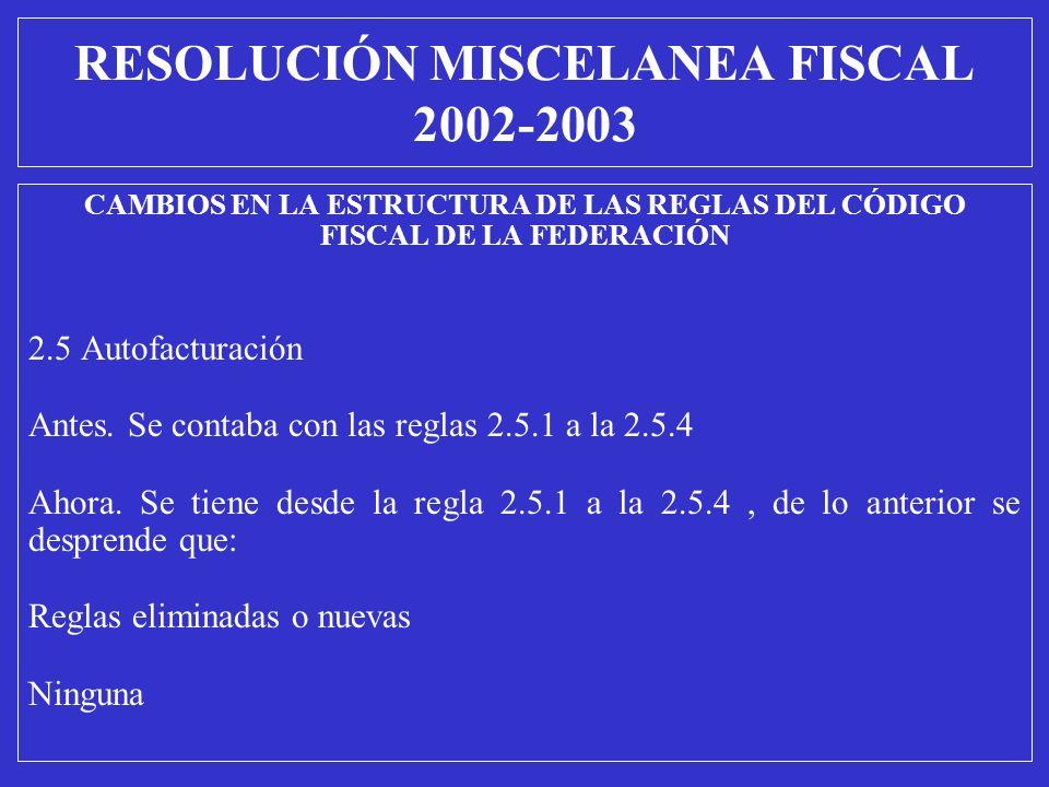 CAMBIOS EN LA ESTRUCTURA DE LAS REGLAS DEL CÓDIGO FISCAL DE LA FEDERACIÓN 2.5 Autofacturación Antes. Se contaba con las reglas 2.5.1 a la 2.5.4 Ahora.