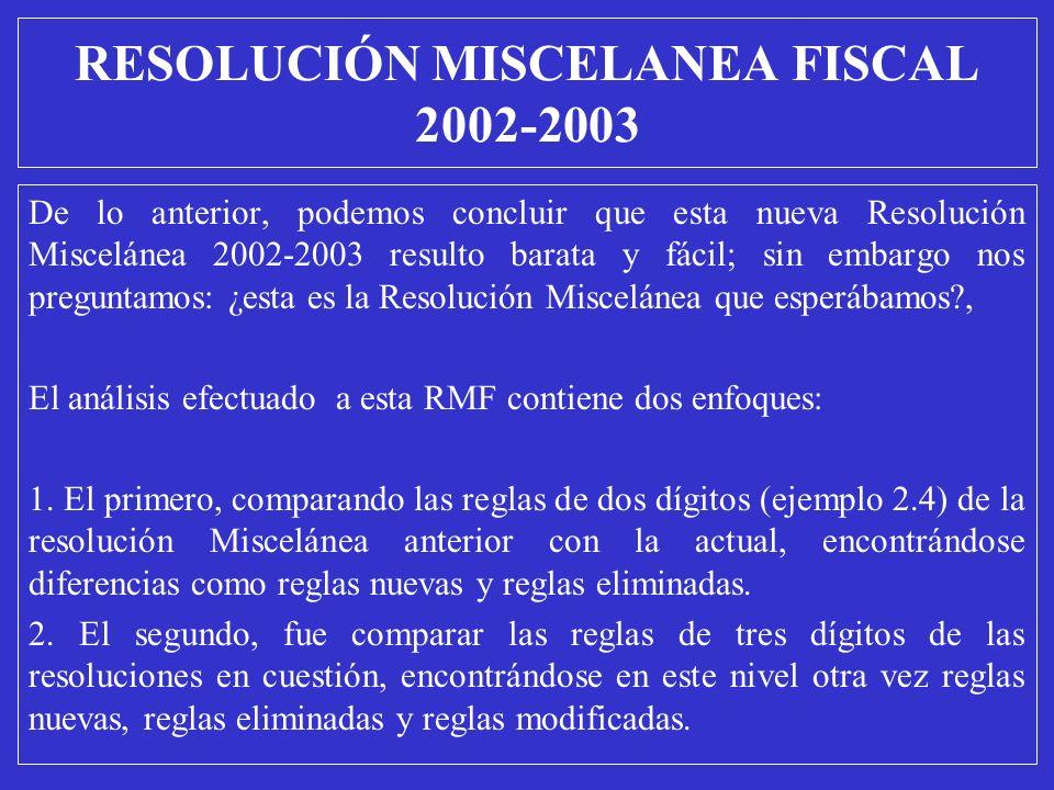 RESOLUCIÓN MISCELANEA FISCAL 2002-2003 De lo anterior, podemos concluir que esta nueva Resolución Miscelánea 2002-2003 resulto barata y fácil; sin emb