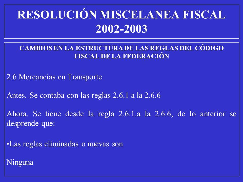 CAMBIOS EN LA ESTRUCTURA DE LAS REGLAS DEL CÓDIGO FISCAL DE LA FEDERACIÓN 2.6 Mercancias en Transporte Antes. Se contaba con las reglas 2.6.1 a la 2.6