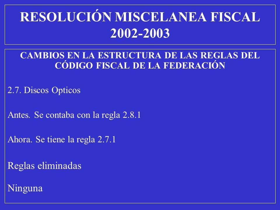 CAMBIOS EN LA ESTRUCTURA DE LAS REGLAS DEL CÓDIGO FISCAL DE LA FEDERACIÓN 2.7. Discos Opticos Antes. Se contaba con la regla 2.8.1 Ahora. Se tiene la