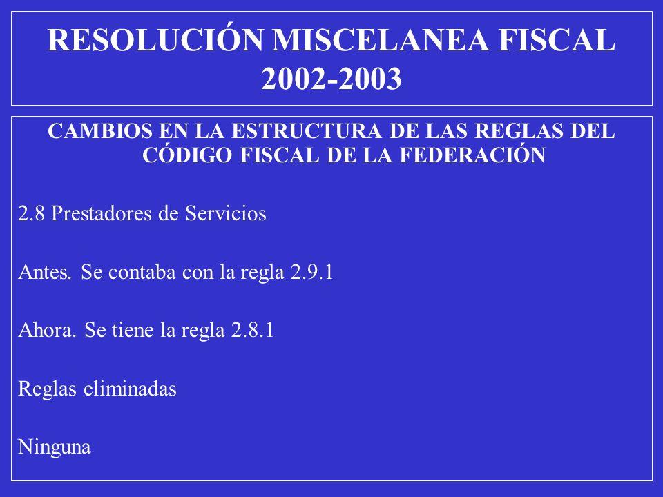 CAMBIOS EN LA ESTRUCTURA DE LAS REGLAS DEL CÓDIGO FISCAL DE LA FEDERACIÓN 2.8 Prestadores de Servicios Antes. Se contaba con la regla 2.9.1 Ahora. Se
