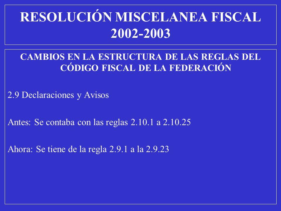 CAMBIOS EN LA ESTRUCTURA DE LAS REGLAS DEL CÓDIGO FISCAL DE LA FEDERACIÓN 2.9 Declaraciones y Avisos Antes: Se contaba con las reglas 2.10.1 a 2.10.25