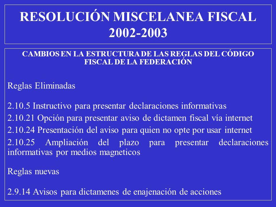 CAMBIOS EN LA ESTRUCTURA DE LAS REGLAS DEL CÓDIGO FISCAL DE LA FEDERACIÓN Reglas Eliminadas 2.10.5 Instructivo para presentar declaraciones informativ