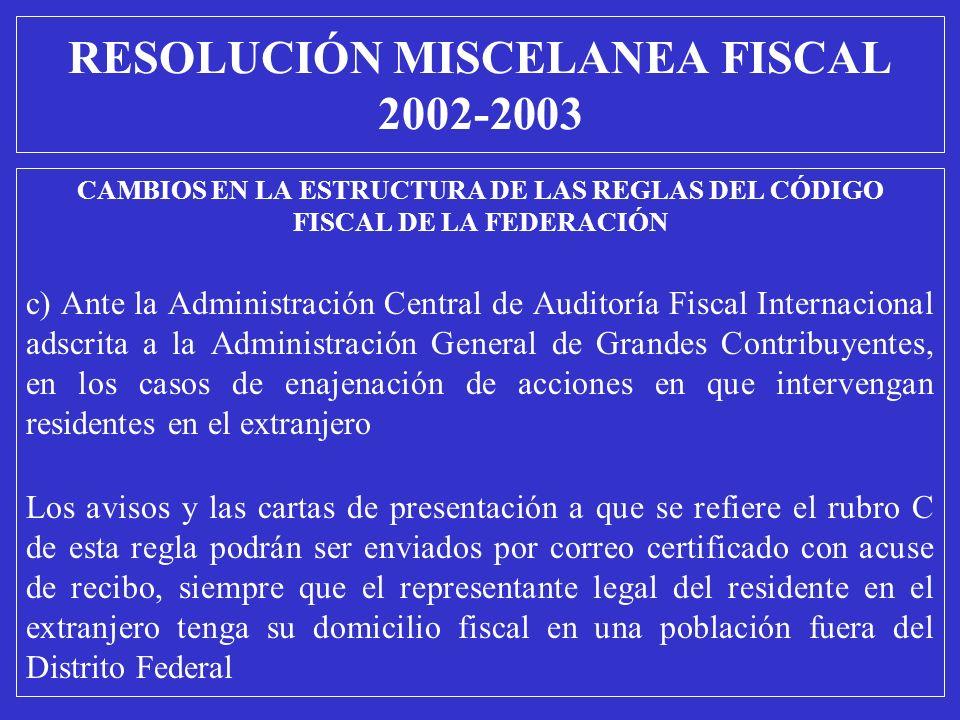 CAMBIOS EN LA ESTRUCTURA DE LAS REGLAS DEL CÓDIGO FISCAL DE LA FEDERACIÓN c) Ante la Administración Central de Auditoría Fiscal Internacional adscrita
