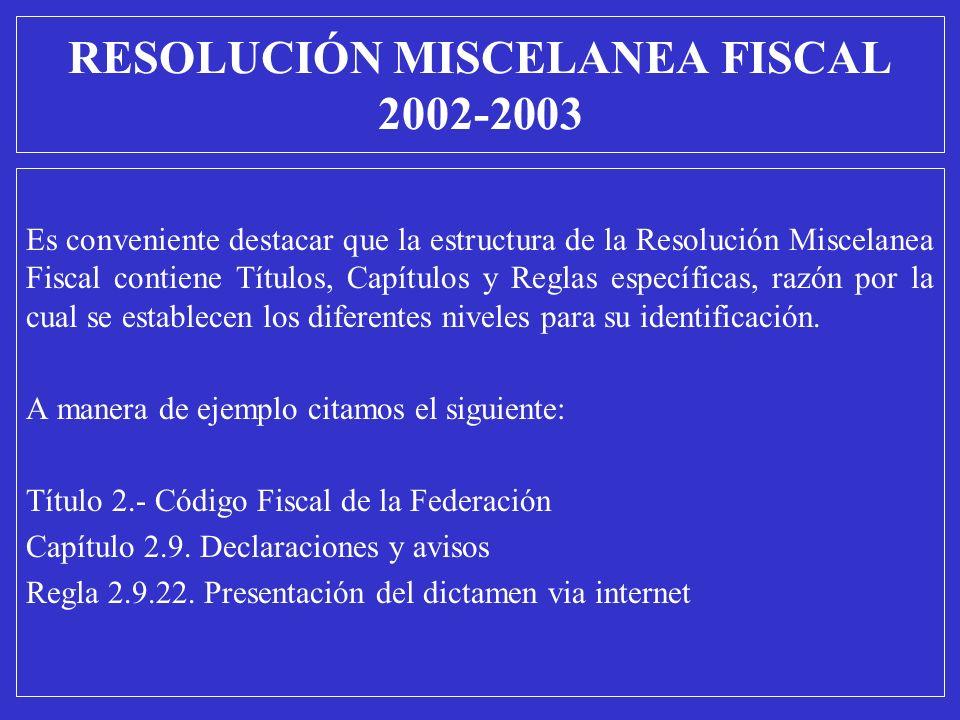 RESOLUCIÓN MISCELANEA FISCAL 2002-2003 Es conveniente destacar que la estructura de la Resolución Miscelanea Fiscal contiene Títulos, Capítulos y Regl