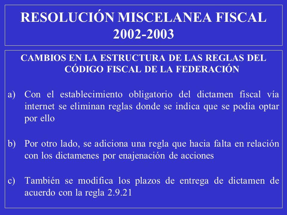 CAMBIOS EN LA ESTRUCTURA DE LAS REGLAS DEL CÓDIGO FISCAL DE LA FEDERACIÓN a)Con el establecimiento obligatorio del dictamen fiscal vía internet se eli