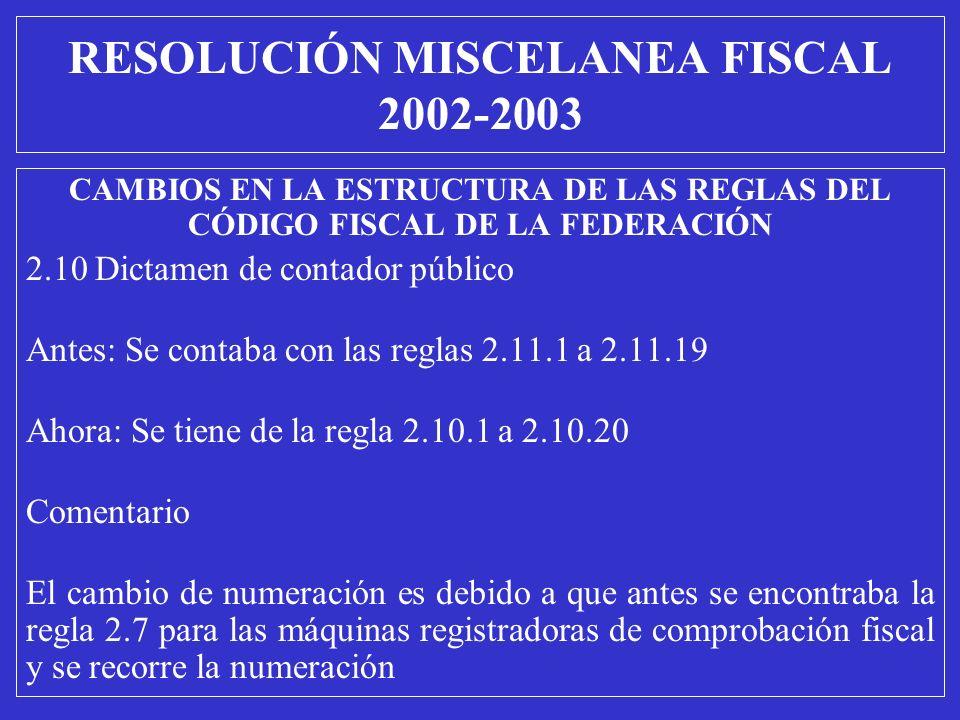 CAMBIOS EN LA ESTRUCTURA DE LAS REGLAS DEL CÓDIGO FISCAL DE LA FEDERACIÓN 2.10 Dictamen de contador público Antes: Se contaba con las reglas 2.11.1 a