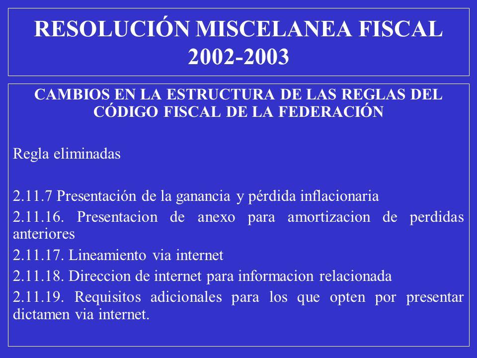 CAMBIOS EN LA ESTRUCTURA DE LAS REGLAS DEL CÓDIGO FISCAL DE LA FEDERACIÓN Regla eliminadas 2.11.7 Presentación de la ganancia y pérdida inflacionaria